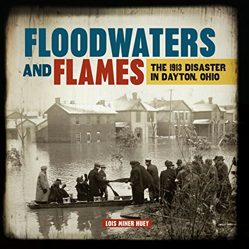 9781467794329: Floodwaters and Flames: The 1913 Disaster in Dayton, Ohio