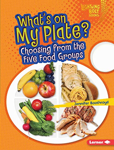 What's on My Plate?: Choosing from the Five Food Groups (Library Binding): Jennifer Boothroyd