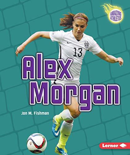 9781467796217: Alex Morgan (Amazing Athletes)