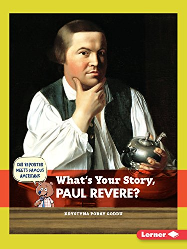 9781467796415: What's Your Story, Paul Revere? (Cub Reporter Meets Famous Americans)
