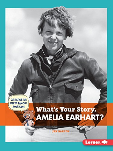 9781467796453: What's Your Story, Amelia Earhart? (Cub Reporter Meets Famous Americans)
