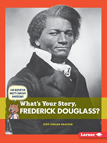 9781467796477: What's Your Story, Frederick Douglass? (Cub Reporter Meets Famous Americans)