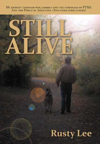 9781467848244: Still Alive: My Journey Through War, Combat and the Struggles of Ptsd. and the Perils of Addiction. (and Stage Four Cancer)