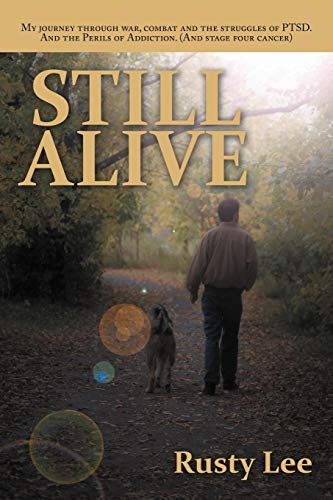 9781467848251: Still Alive: My journey through war, combat and the struggles of PTSD. And the Perils of Addiction. (And stage four cancer)