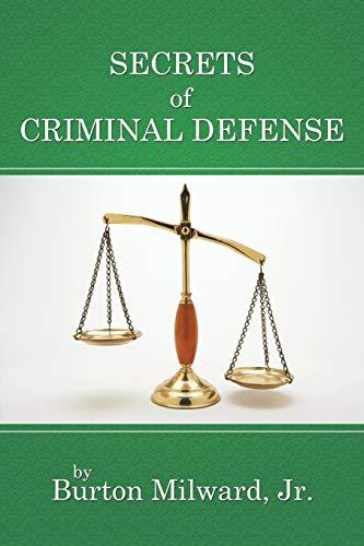 Secrets of Criminal Defense: Burton Milward Jr.