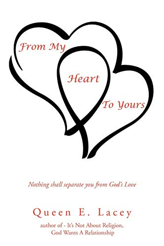 From My Heart to Yours Nothing Shall Separate You from Gods Love: Queen E. Lacey