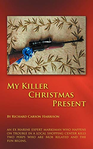 My Killer Christmas Present: An Ex Marine Expert Marksman Who Happens on Trouble in a Local ...