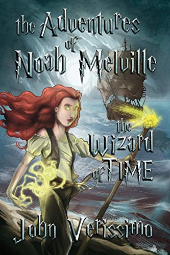 The Adventures of Noah Melville: The Wizard of Time: John Verissimo
