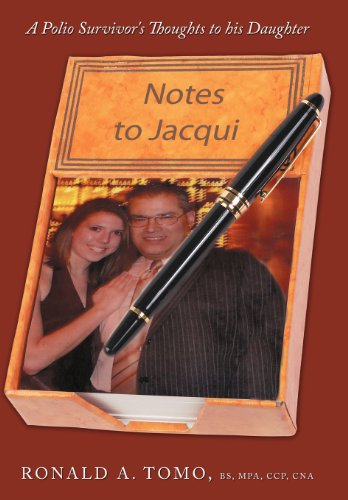 Notes to Jacqui: A Polio Survivor's Thoughts to His Daughter: Tomo, Bs Mpa Ccp Cna Ronald a.