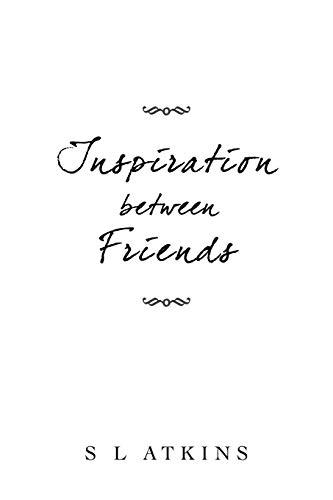 Inspiration Between Friends: S. L. Atkins
