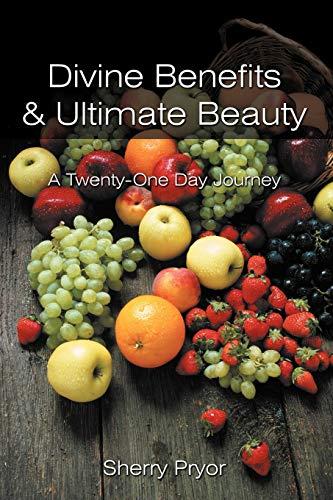 9781467876964: Divine Benefits & Ultimate Beauty: A Twenty-One Day Journey