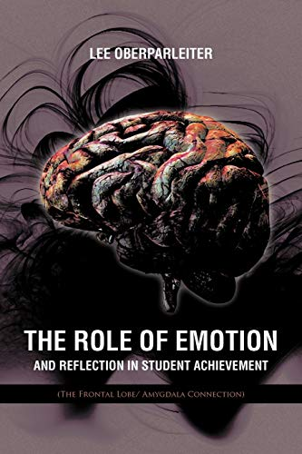 9781467877169: The Role Of Emotion And Reflection In Student Achievement: (The Frontal Lobe/ Amygdala Connection)