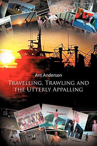 9781467877817: Travelling, Trawling and the Utterly Appalling