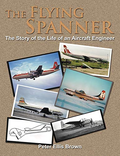 9781467879149: The Flying Spanner: The Story Of The Life Of An Aircraft Engineer