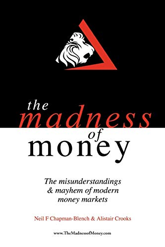 9781467879576: The Madness of Money: The Misunderstandings & Mayhem of Modern Money Markets