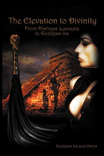 9781467880619: The Elevation to Divinity: From Mistress Lucrezia to Goddess IRA