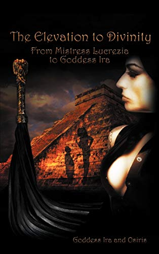 9781467880626: The Elevation to Divinity: From Mistress Lucrezia to Goddess IRA
