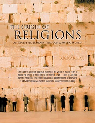 THE Origin of Religions: An Open-eyed Journey: B.K. Karkra