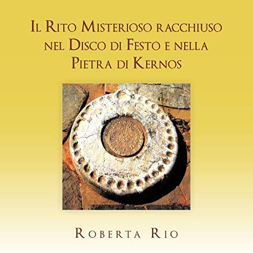 9781467882989: Il Rito Misterioso racchiuso nel Disco di Festo e nella Pietra di Kernos