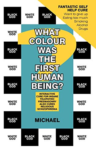 9781467883757: What Colour Was the First Human Being?: Interactive Cure for Insane Telepathic Freemasonry Also Cures Religious Schizophrenia