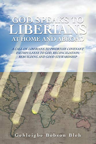 9781467883917: God Speaks To Liberians At Home And Abroad: A Call On Liberians To Priortize Covenant Faithfulness To God, Reconciliation, Rebuilding And Good Stewardship