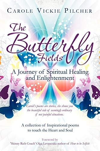 The Butterfly Fields: A Journey of Spiritual Healing and Enlightenment: Carole Vickie Pilcher
