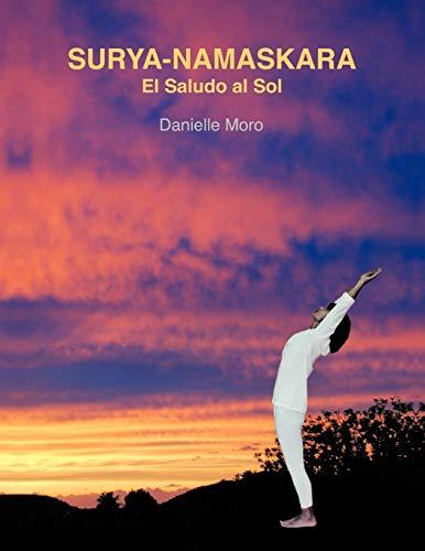 Surya-Namaskara: El Saludo Al Sol (Spanish Edition): Moro, Danielle