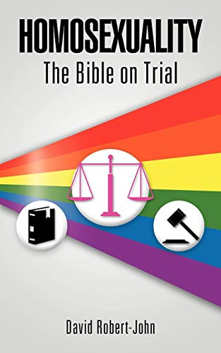 Homosexuality: The Bible on Trial: David Robert-John