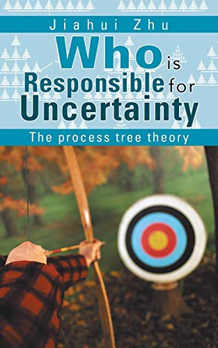 9781467889193: Who is Responsible for Uncertainty: The Process-Tree Theory