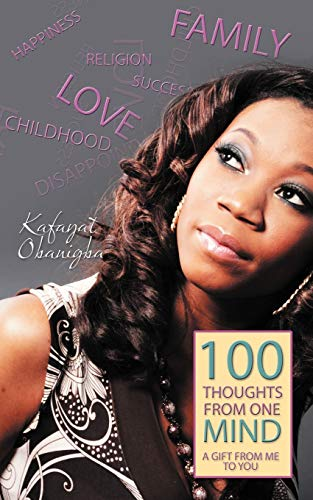 100 Thoughts from One Mind: A Gift from Me to You: Kafayat Obanigba