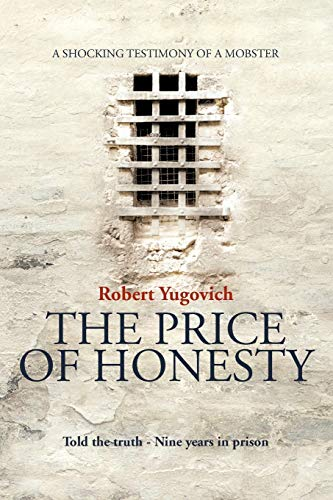 The Price of Honesty: The Terrible Confession of Former Mobster: Robert Yugovich