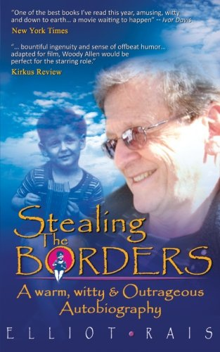 Stealing The Borders: A Warm, Witty & Outrageous Autobiography, 2nd Edition: Rais, Elliot