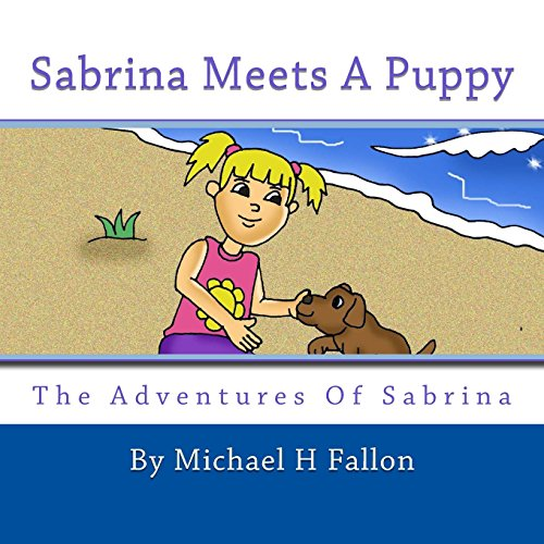 Sabrina Meets A Puppy The Adventures of Sabrina Book 1: Michael Fallon