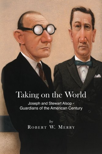 9781467901840: Taking on the World: Joseph and Stewart Alsop - Guardians of the American Century