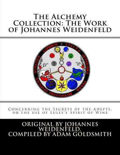 The Alchemy Collection: The Work of Johannes Weidenfeld: Concerning the Secrets of the Adepts, or ...