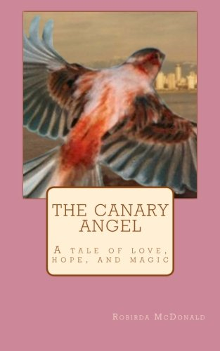 9781467903318: The Canary Angel: A tale of love, hope, & magic