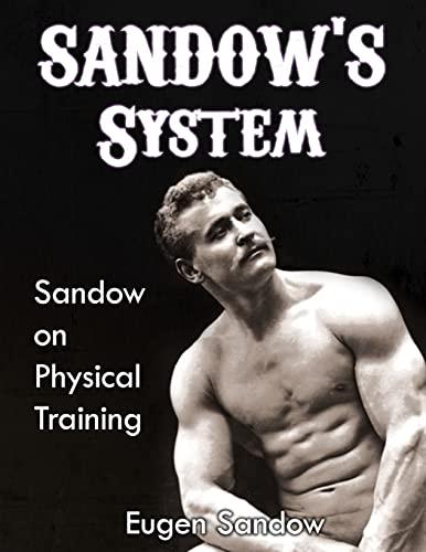 9781467904858: SANDOW'S System: Sandow on Physical Training (ORIGINAL 1894 VERSION, RESTORED)