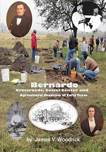 9781467909693: Bernardo: Crossroads, Social Center and Agricultural Showcase of Early Texas