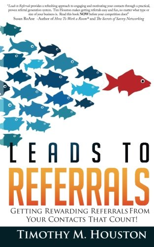 9781467910521: Leads To Referrals: Getting Rewarding Referrals From Your Contacts That Count!