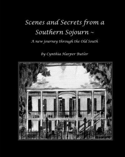 9781467911481: Scenes and Secrets from a Southern Sojourn: A new journey through the Old South