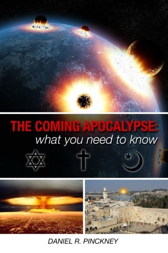 THE COMING APOCALYPSE: What You Need To: Pinckney, Daniel R.