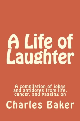 9781467912808: A Life of Laughter: A compilation of jokes and antidotes from life, cancer, and passing on