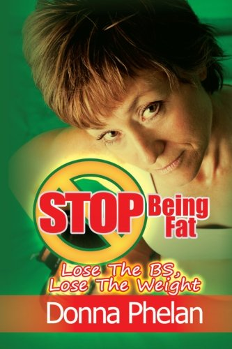 9781467917902: Stop Being Fat: Lose The BS, Lose The Weight