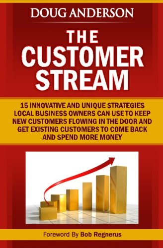 9781467918916: The Customer Stream: 15 Innovative and Unique Strategies Local Business Owners Can Use To Keep New Customers Flowing In The Door and Get Customers To Come Back and Spend More Money