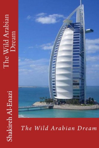 9781467919234: The Wild Arabian Dream: Moroccan-born Saud Aziz is a wealthy businessman who falls head-over heels in love with an American woman. At first she is ... he is from an Islamic background. (Volume 1)