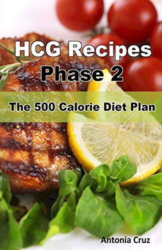 9781467919388: HCG Recipes Phase 2: The 500 Calorie Diet Plan