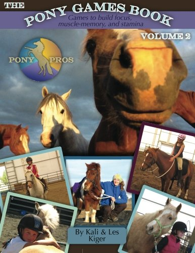 9781467919487: 2: The Pony Games Book Volume II: Games to build focus, muscle-memory, and stamina: Games to build focus, muscle-memory, and stamina