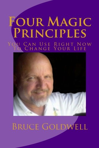 9781467920520: Four Magic Principles: You Can Use Right Now To Change Your Life