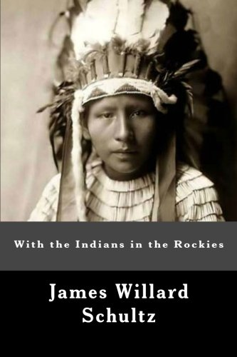With the Indians in the Rockies (1467921343) by James Willard Schultz