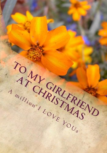 9781467922791: To My Girlfriend At Christmas (the perfect gift): A million I LOVE YOUs